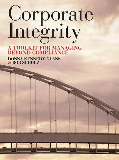 Donna Kennedy-Glans Corporate Integrity. A Toolkit for Managing Beyond Compliance donna kennedy glans corporate integrity a toolkit for managing beyond compliance