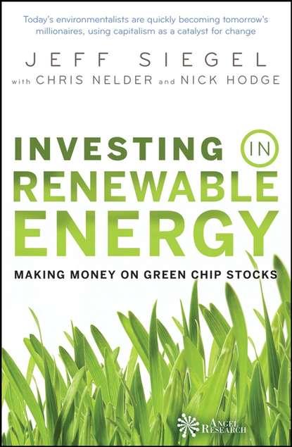 Фото - Jeff Siegel Investing in Renewable Energy. Making Money on Green Chip Stocks jean claude sabonnadière renewable energy technologies