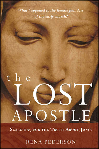 Rena Pederson The Lost Apostle. Searching for the Truth About Junia a psalm for lost girls