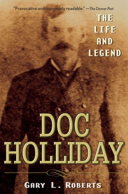 Gary Roberts L. Doc Holliday. The Life and Legend gary roberts l doc holliday the life and legend