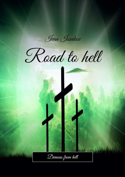 Ivan Issakov Road tohell. Demons fromhell us them