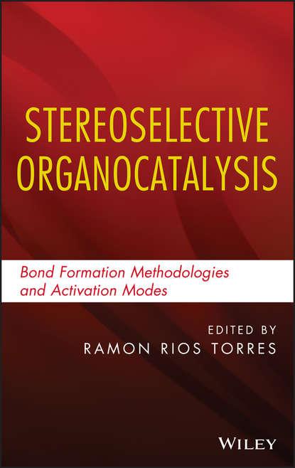 Фото - Ramon Torres Rios Stereoselective Organocatalysis. Bond Formation Methodologies and Activation Modes hartwig john f catalyzed carbon heteroatom bond formation