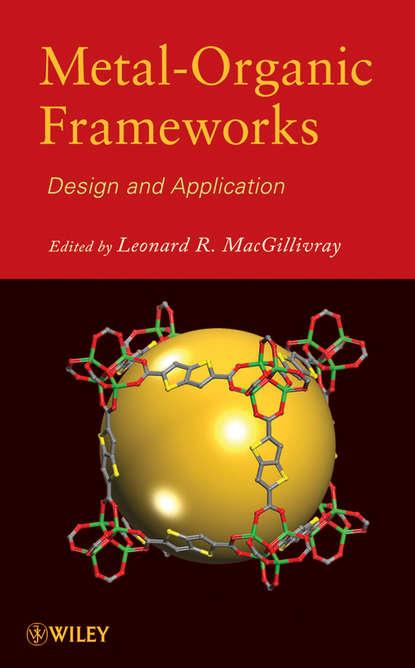 Leonard MacGillivray R. Metal-Organic Frameworks. Design and Application michael lappert metal amide chemistry