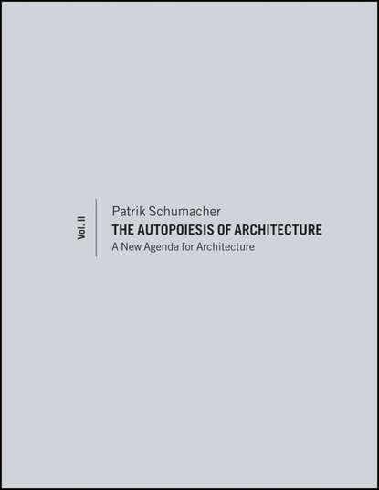 Patrik Schumacher The Autopoiesis of Architecture, Volume II. A New Agenda for Architecture alexander the architecture of maximilian godefroy