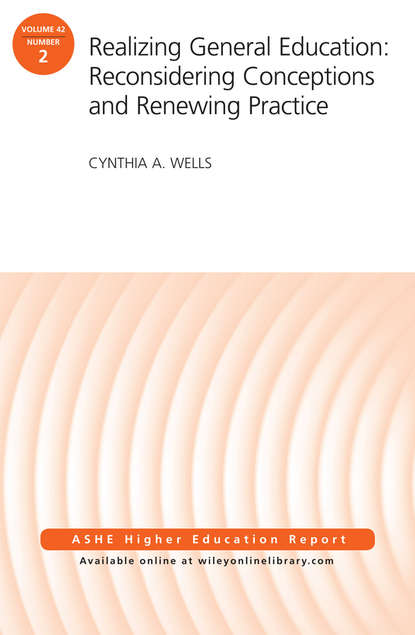 Cynthia Wells A. Realizing General Education: Reconsidering Conceptions and Renewing Practice. AEHE Volume 42, Number 2 rozana carducci qualitative inquiry for equity in higher education methodological innovations implications and interventions aehe volume 37 number 6
