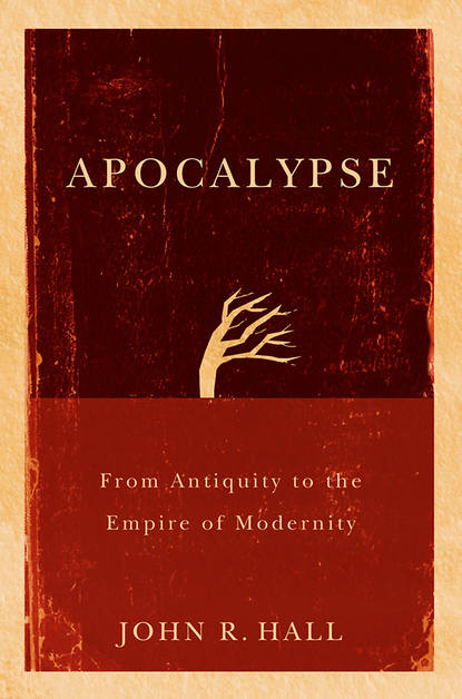 John Hall R. Apocalypse. From Antiquity to the Empire of Modernity stephen j shoemaker the apocalypse of empire