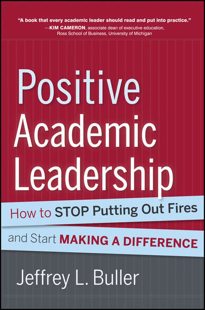 Jeffrey L. Buller Positive Academic Leadership. How to Stop Putting Out Fires and Start Making a Difference jeffrey l buller best practices in faculty evaluation a practical guide for academic leaders
