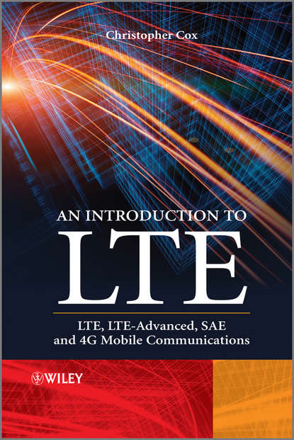 Фото - Christopher Cox An Introduction to LTE. LTE, LTE-Advanced, SAE and 4G Mobile Communications hossam s hassanein lte lte advanced and wimax