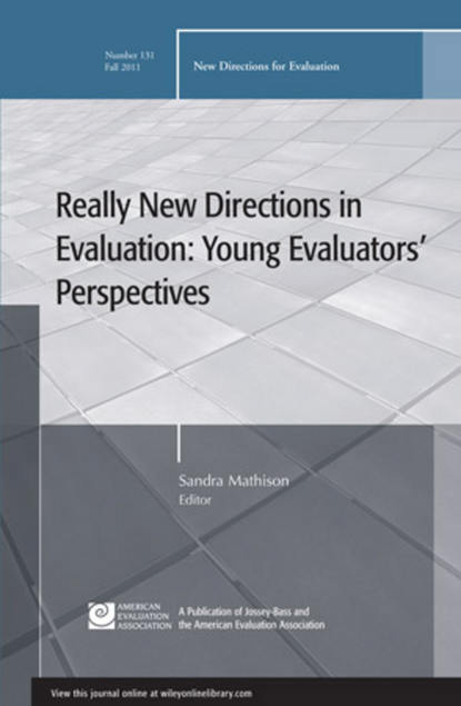 Sandra Mathison Really New Directions in Evaluation: Young Evaluators' Perspectives. New Directions for Evaluation, Number 131 different discounting approaches impacting economic evaluation