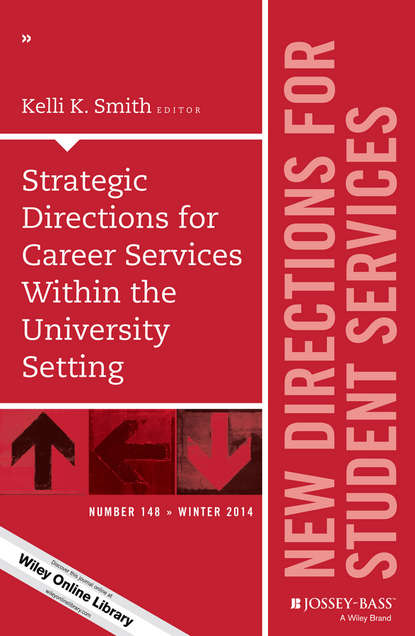 Kelli Smith K. Strategic Directions for Career Services Within the University Setting. New Directions for Student Services, Number 148 osteen laura developing students leadership capacity new directions for student services number 140