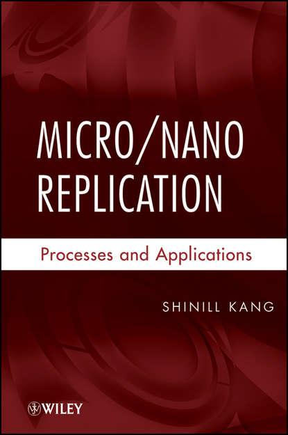 Shinill Kang Micro / Nano Replication. Processes and Applications недорого