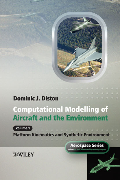 Dominic Diston J. Computational Modelling and Simulation of Aircraft and the Environment, Volume 1. Platform Kinematics and Synthetic Environment camelia voinea florela political attitudes computational and simulation modelling