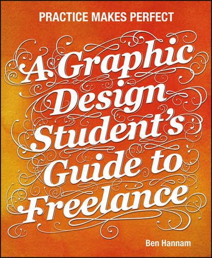 Ben Hannam A Graphic Design Student's Guide to Freelance. Practice Makes Perfect gerardus blokdyk learning design a complete guide 2020 edition