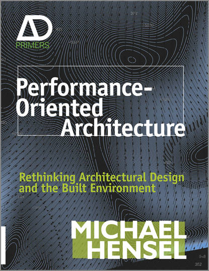 Michael Hensel Performance-Oriented Architecture. Rethinking Architectural Design and the Built Environment недорого