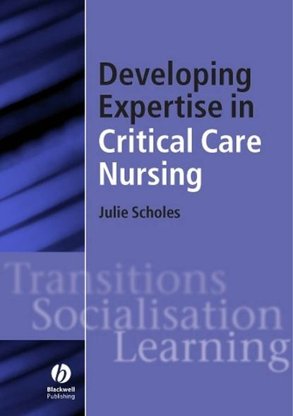 Julie Scholes Developing Expertise in Critical Care Nursing