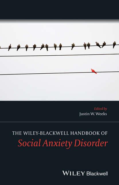 Justin Weeks W. The Wiley Blackwell Handbook of Social Anxiety Disorder rupert brown blackwell handbook of social psychology