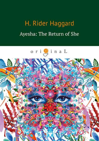 Генри Райдер Хаггард Ayesha: The Return of She h rider haggard the first book of ayesha she ayesha the return of she