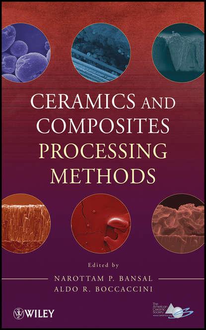 Boccaccini Aldo R. Ceramics and Composites Processing Methods футболка gap gap ga020emefzt4