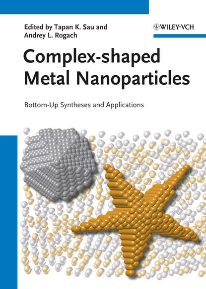 Sau Tapan K. Complex-shaped Metal Nanoparticles. Bottom-Up Syntheses and Applications preparation and characterization of metal oxides