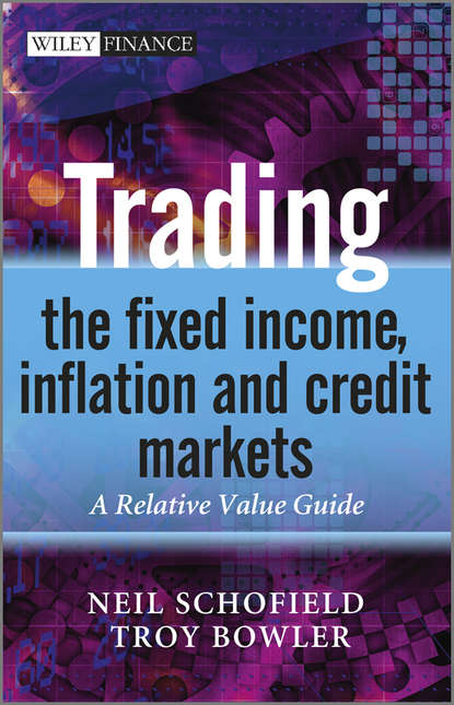 Schofield Neil C. Trading the Fixed Income, Inflation and Credit Markets. A Relative Value Guide schofield neil c trading the fixed income inflation and credit markets a relative value guide