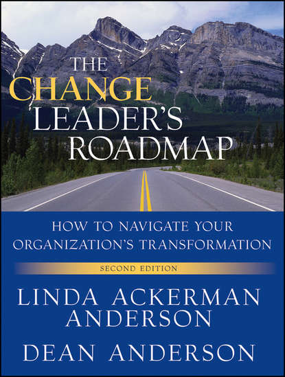 Anderson Dean The Change Leader's Roadmap. How to Navigate Your Organization's Transformation anat hassner nahmias caroline perkins the agile change methodology