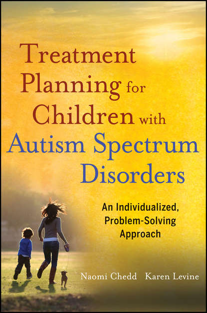 Фото - Chedd Naomi Treatment Planning for Children with Autism Spectrum Disorders. An Individualized, Problem-Solving Approach allison hope west securing appropriate education provision for children with autism spectrum disorders