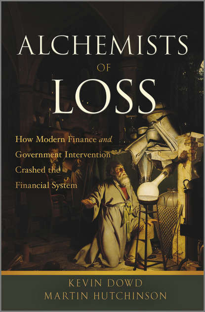 Фото - Dowd Kevin Alchemists of Loss. How modern finance and government intervention crashed the financial system antoine savine modern computational finance aad and parallel simulations