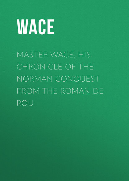 Wace Master Wace, His Chronicle of the Norman Conquest From the Roman De Rou gomes eannes de zurara the chronicle of the discovery and conquest of guinea vol 1