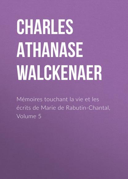 Charles Athanase Walckenaer Mémoires touchant la vie et les écrits de Marie de Rabutin-Chantal, Volume 5 charles athanase walckenaer essai sur l histoire de l espece humaine