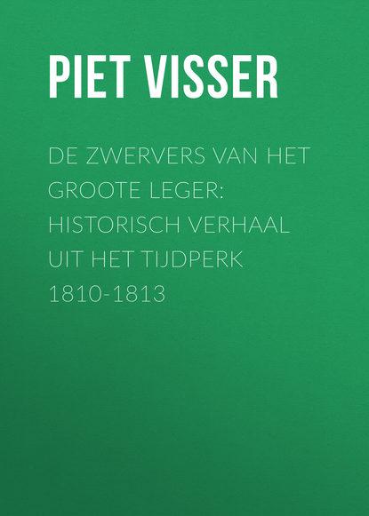 Piet Visser De Zwervers van het Groote Leger: Historisch verhaal uit het tijdperk 1810-1813 abraham kuyper uit het woord