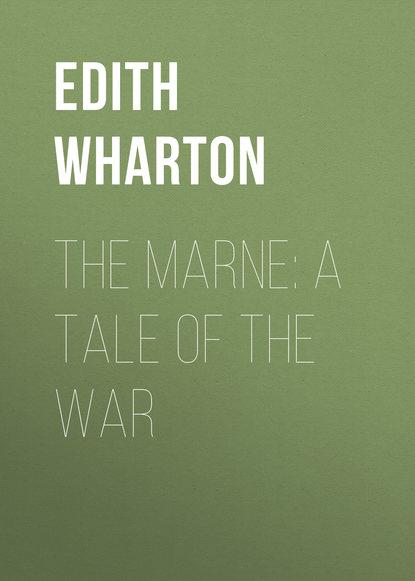 Edith Wharton The Marne: A Tale of the War edith wharton the marne a tale of the war