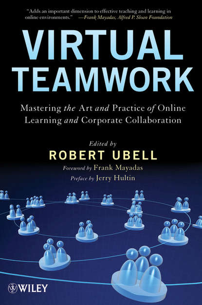 Robert Ubell Virtual Teamwork. Mastering the Art and Practice of Online Learning and Corporate Collaboration