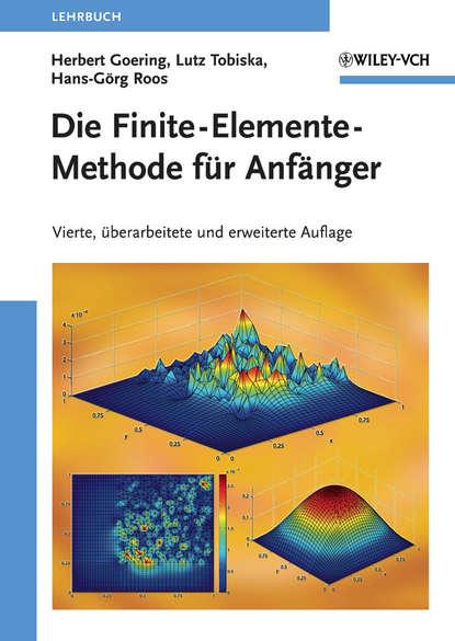 Herbert Goering Die Finite-Elemente-Methode für Anfänger matthias krauß finite elemente methoden im stahlbau