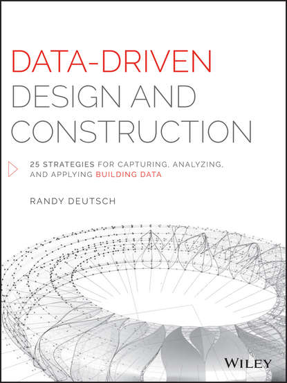 Randy Deutsch Data-Driven Design and Construction. 25 Strategies for Capturing, Analyzing and Applying Building Data building the operational data store