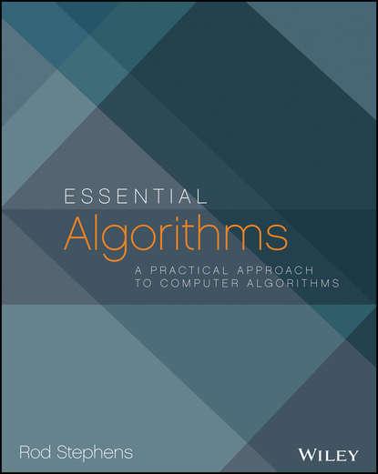 Rod Stephens Essential Algorithms. A Practical Approach to Computer Algorithms mizanur rahman php 7 data structures and algorithms