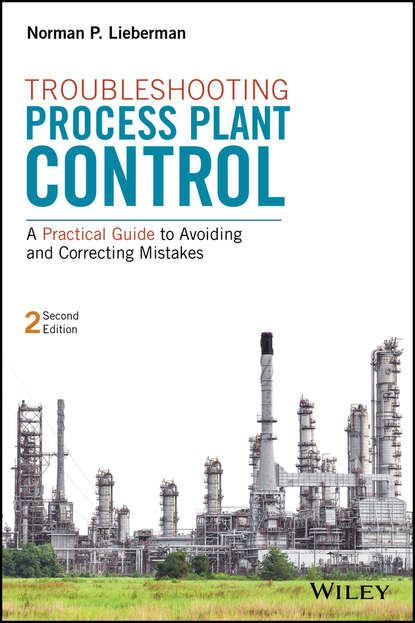 Norman Lieberman P. Troubleshooting Process Plant Control. A Practical Guide to Avoiding and Correcting Mistakes saeed benjamin niku engineering principles in everyday life for non engineers