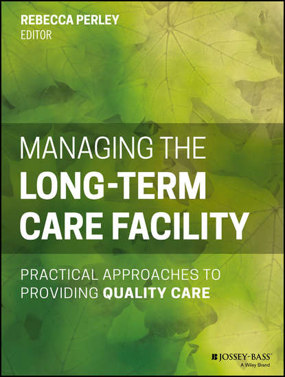 Rebecca Perley Managing the Long-Term Care Facility. Practical Approaches to Providing Quality Care ifma eric teicholz technology for facility managers the impact of cutting edge technology on facility management