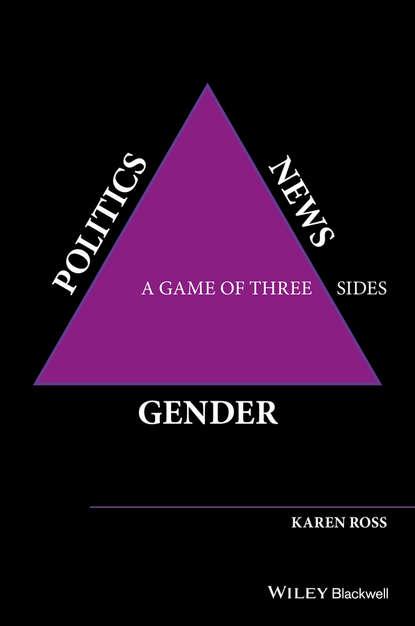 Karen Ross Gender, Politics, News. A Game of Three Sides a political life