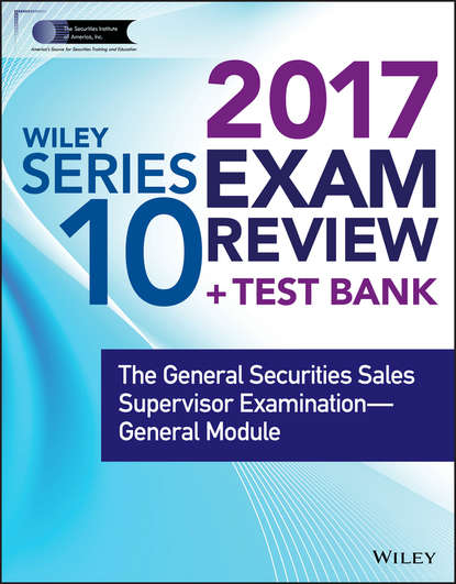 Wiley Wiley FINRA Series 10 Exam Review 2017. The General Securities Sales Supervisor Examination -- General Module wiley wiley finra series 63 exam review 2017 the uniform securities sate law examination