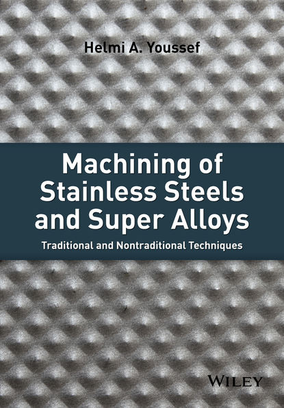 Helmi Youssef A. Machining of Stainless Steels and Super Alloys. Traditional and Nontraditional Techniques steels technology