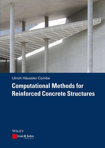 Ulrich Häußler-Combe Computational Methods for Reinforced Concrete Structures ермакова а в additional finite element method for nonlinear analysis of reinforced concrete structures ar limit states