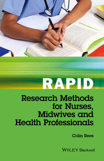 Colin Rees Rapid Research Methods for Nurses, Midwives and Health Professionals colin rees nursing and healthcare research at a glance
