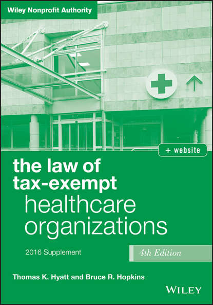 Bruce R. Hopkins The Law of Tax-Exempt Healthcare Organizations 2016 Supplement bruce r hopkins the law of tax exempt healthcare organizations 2017 cumulativesupplement