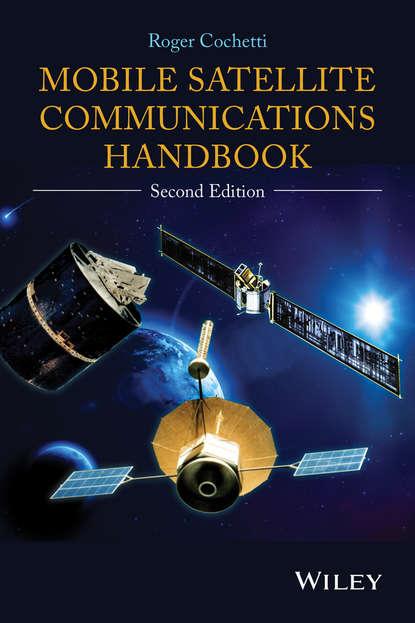 Roger Cochetti Mobile Satellite Communications Handbook daniel minoli innovations in satellite communications and satellite technology
