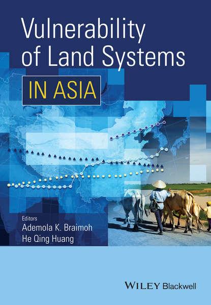 Ademola K. Braimoh Vulnerability of Land Systems in Asia he huang qing vulnerability of land systems in asia
