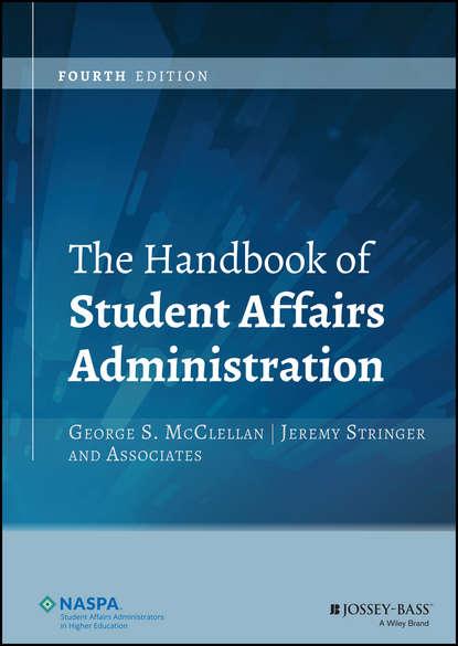 Фото - Группа авторов The Handbook of Student Affairs Administration wendy n wagner the handbook for student leadership development