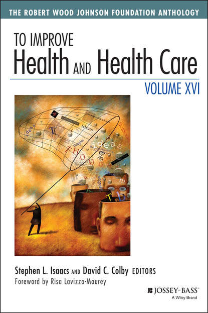 To Improve Health and Health Care, Volume XVI. The Robert Wood Johnson Foundation Anthology фото