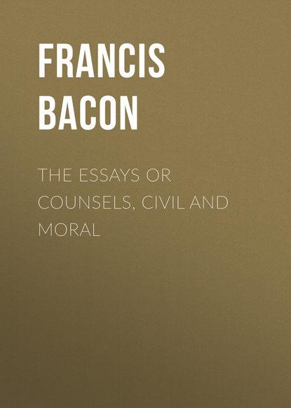 Фрэнсис Бэкон The Essays or Counsels, Civil and Moral недорого