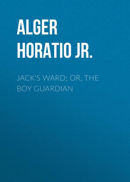 Alger Horatio Jr. Jack's Ward; Or, The Boy Guardian недорого
