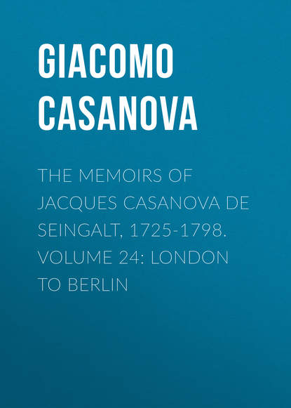 Giacomo Casanova The Memoirs of Jacques Casanova de Seingalt, 1725-1798. Volume 24: London to Berlin giacomo casanova the memoirs of jacques casanova de seingalt 1725 1798 volume 29 florence to trieste